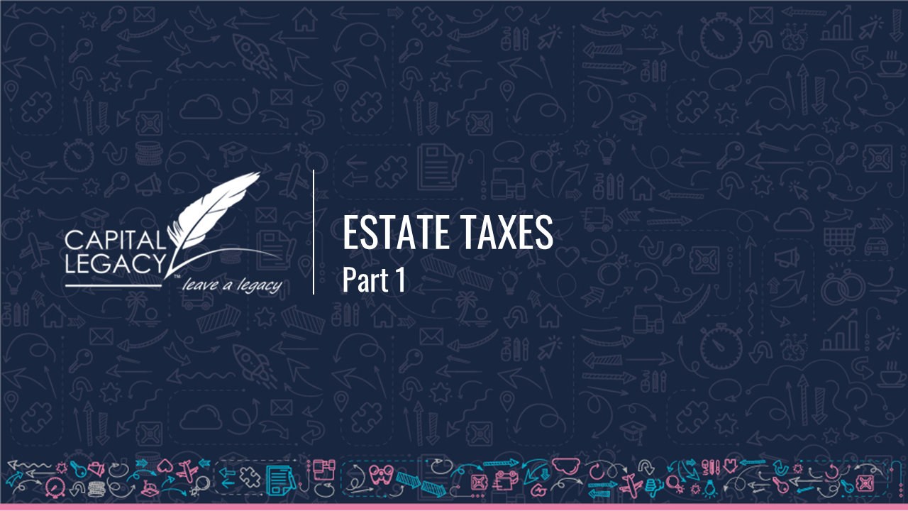 Estate Taxes Part 1