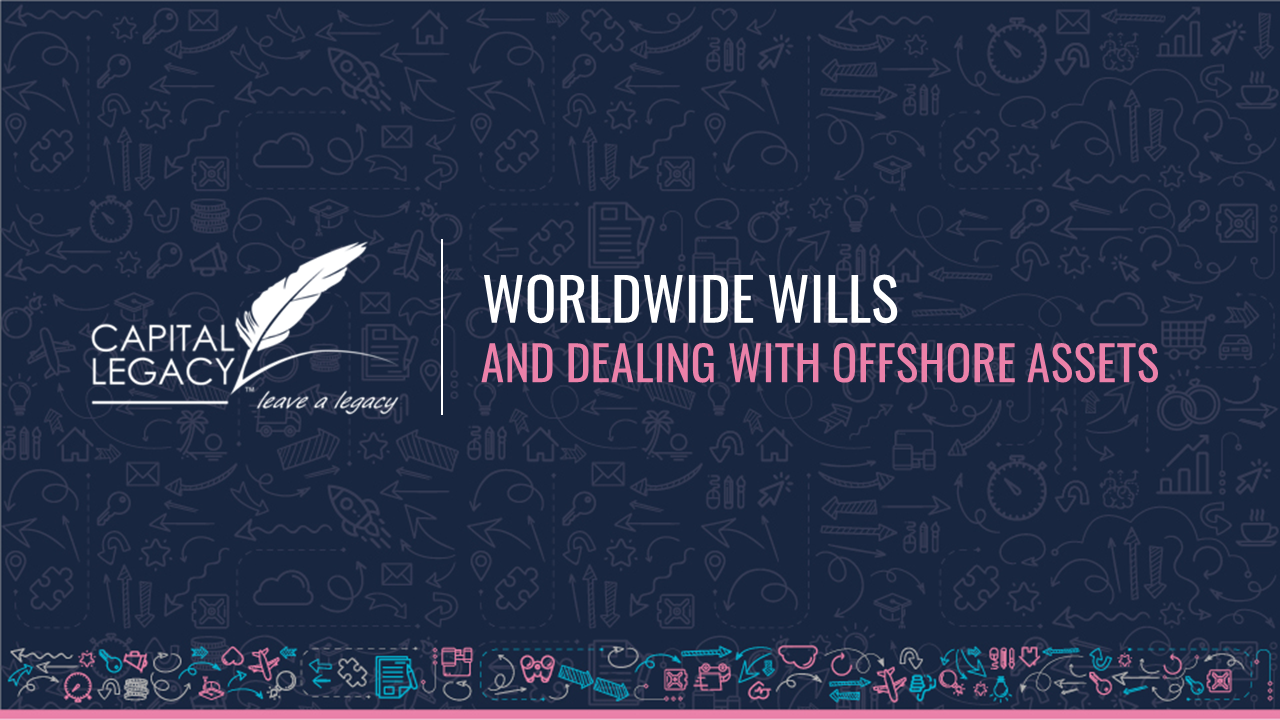 Worldwide Wills and Dealing with Offshore Assets
